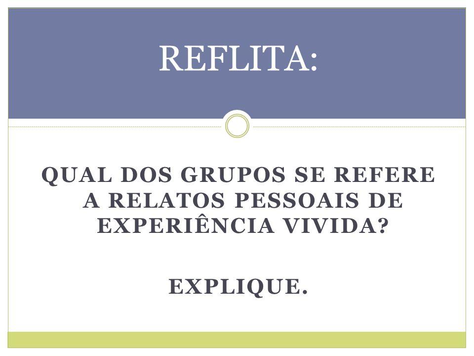 QUAL DOS GRUPOS SE REFERE A RELATOS PESSOAIS DE EXPERIÊNCIA VIVIDA