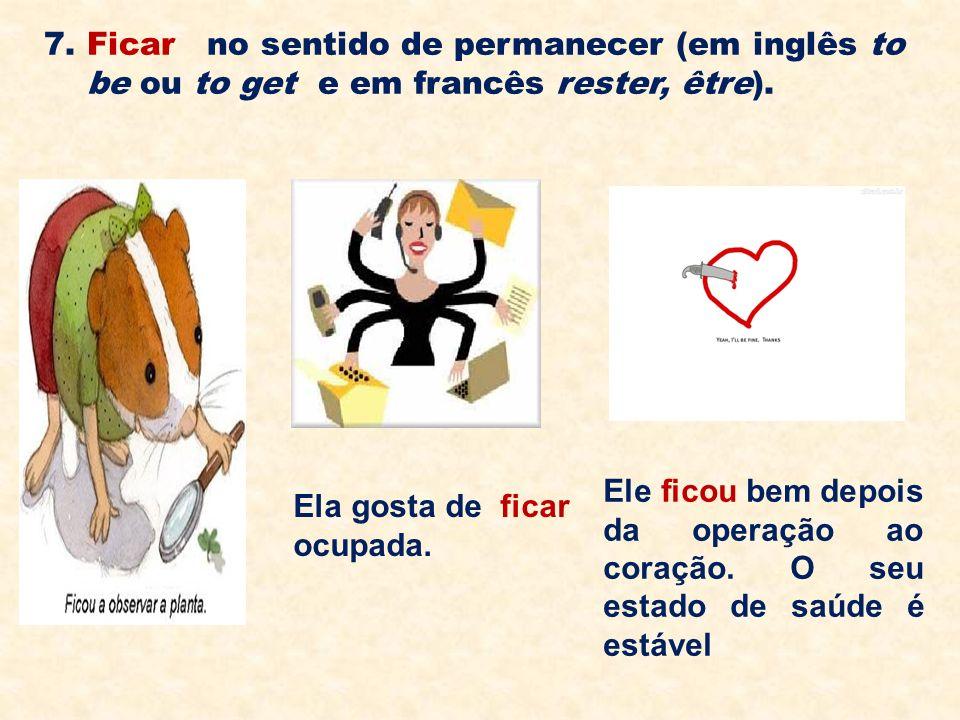 7. Ficar no sentido de permanecer (em inglês to be ou to get e em francês rester, être).