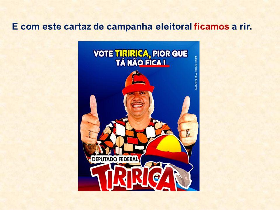 E com este cartaz de campanha eleitoral ficamos a rir.