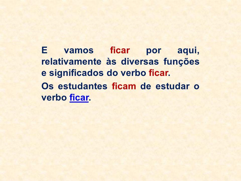E vamos ficar por aqui, relativamente às diversas funções e significados do verbo ficar.