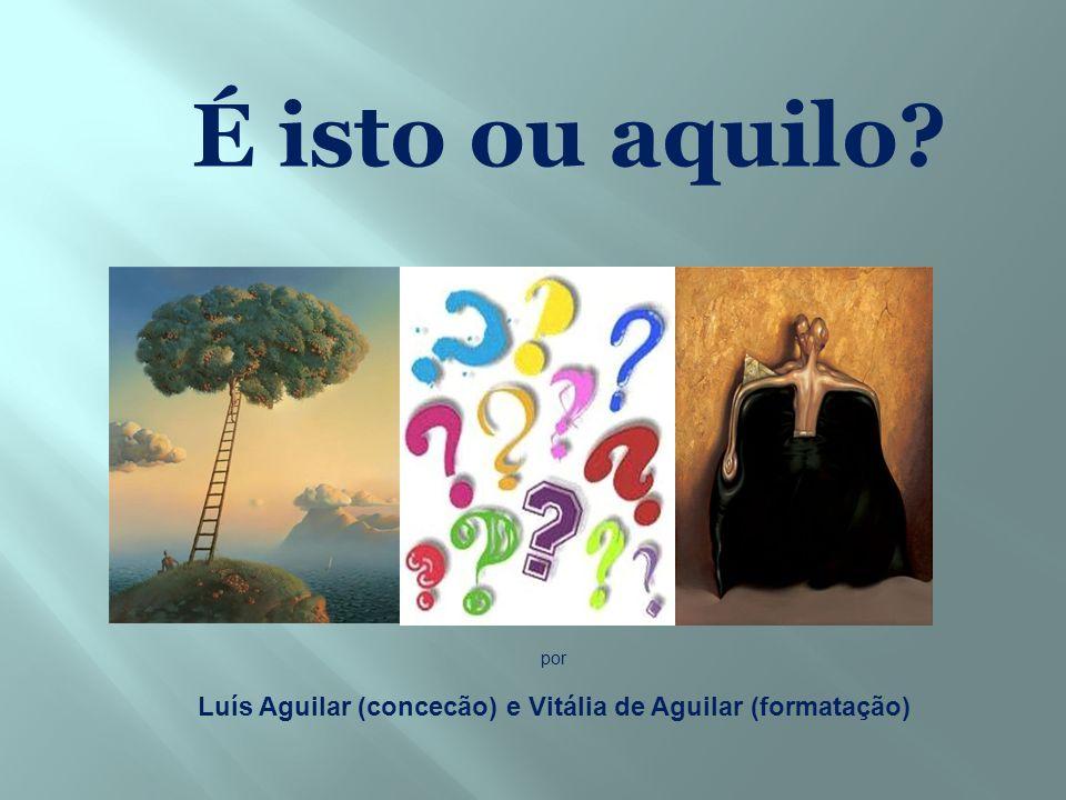 Luís Aguilar (concecão) e Vitália de Aguilar (formatação)