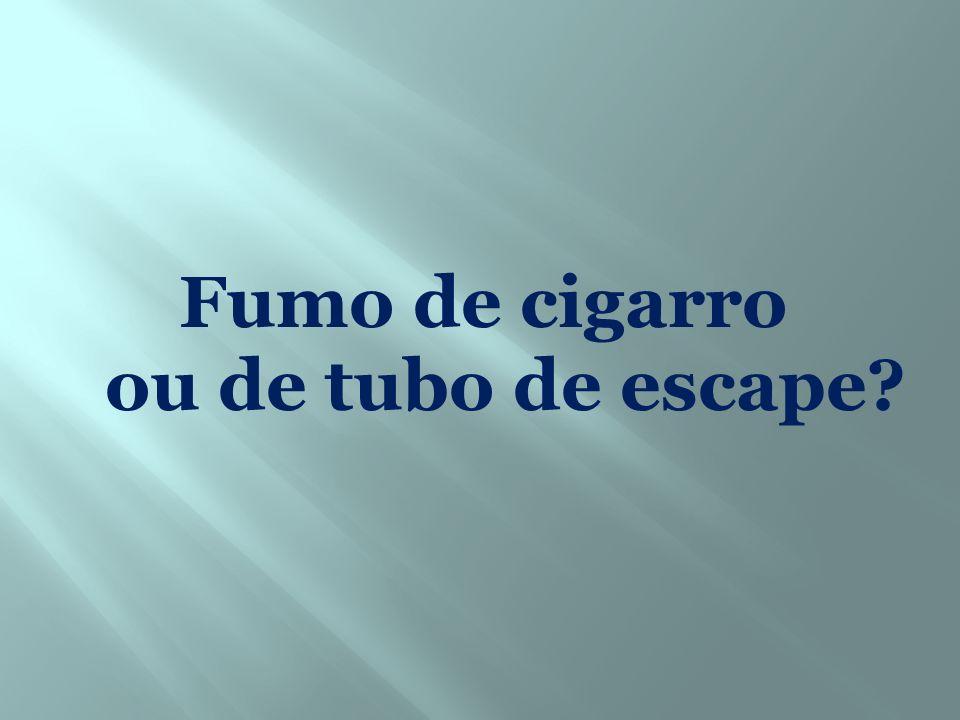 Fumo de cigarro ou de tubo de escape
