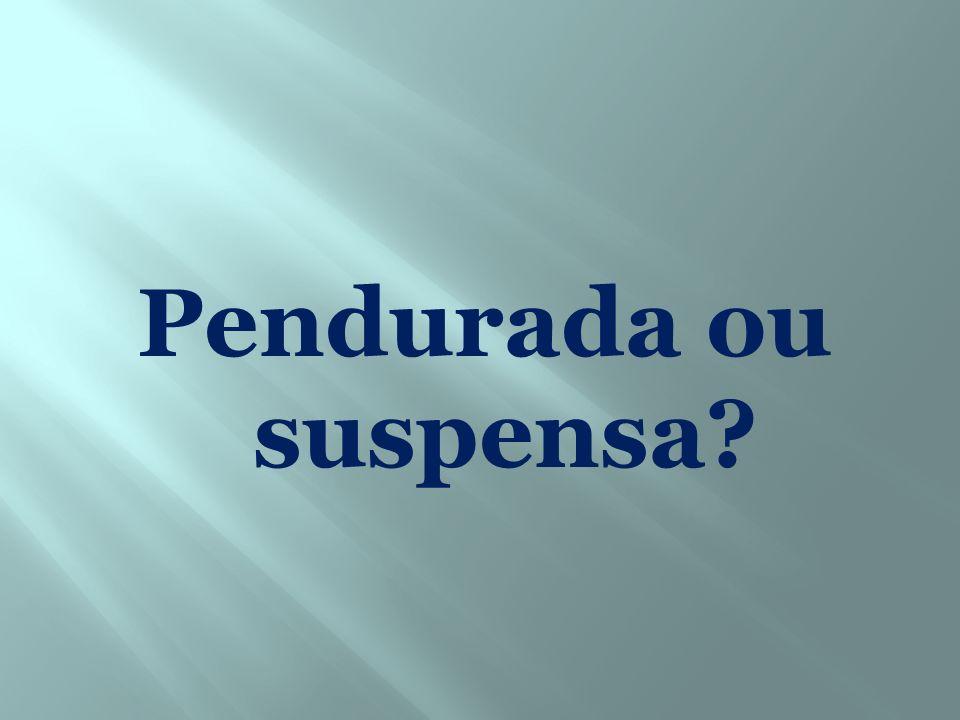 Pendurada ou suspensa