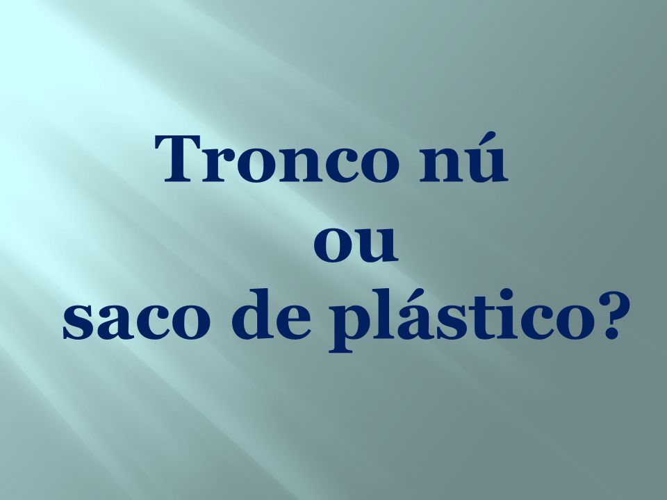 Tronco nú ou saco de plástico