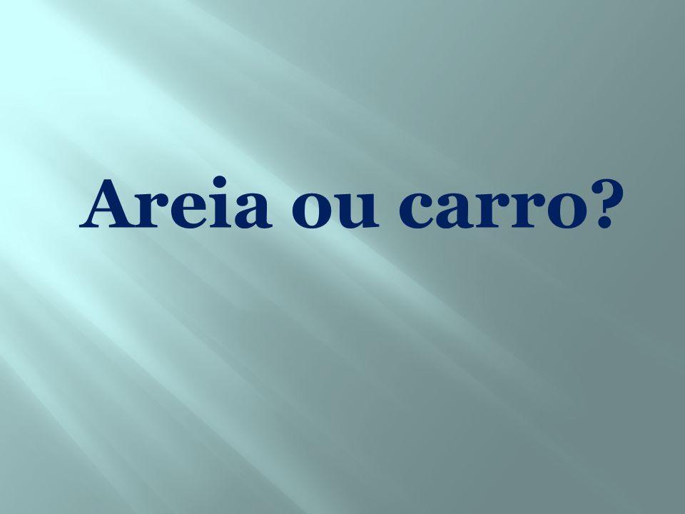 Areia ou carro