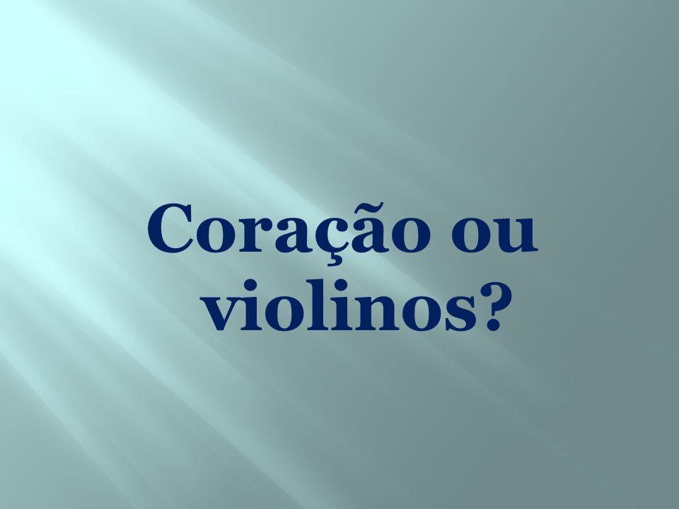 Coração ou violinos