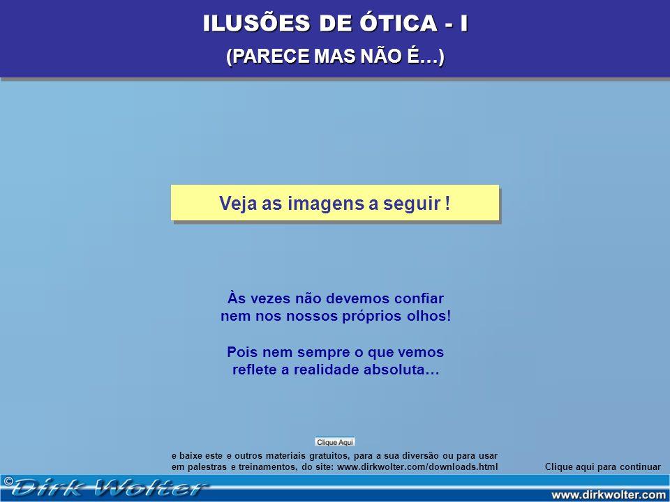 ILUSÕES DE ÓTICA - I (PARECE MAS NÃO É…) Veja as imagens a seguir !