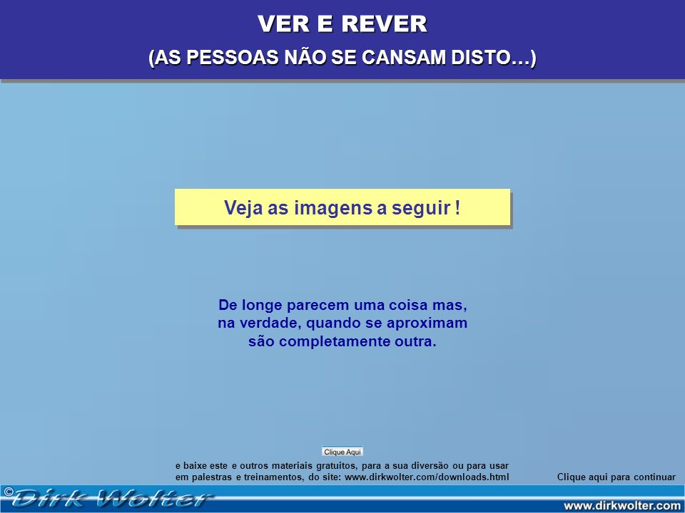 VER E REVER (AS PESSOAS NÃO SE CANSAM DISTO…)
