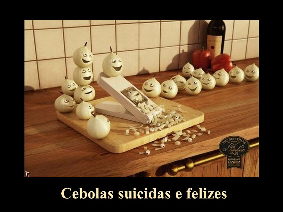 Cebolas suicidas e felizes