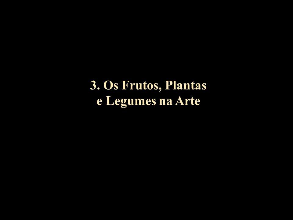 3. Os Frutos, Plantas e Legumes na Arte