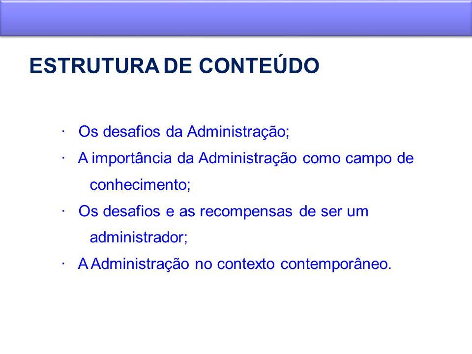 ESTRUTURA DE CONTEÚDO · Os desafios da Administração;