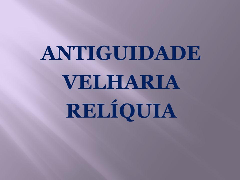 ANTIGUIDADE VELHARIA RELÍQUIA