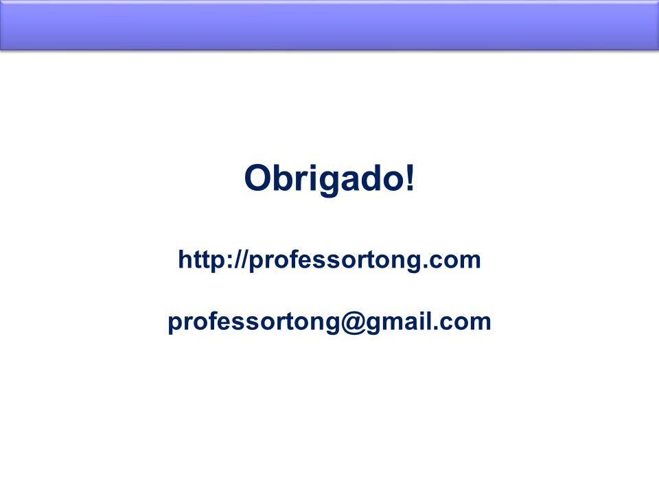 Obrigado! http://professortong.com professortong@gmail.com