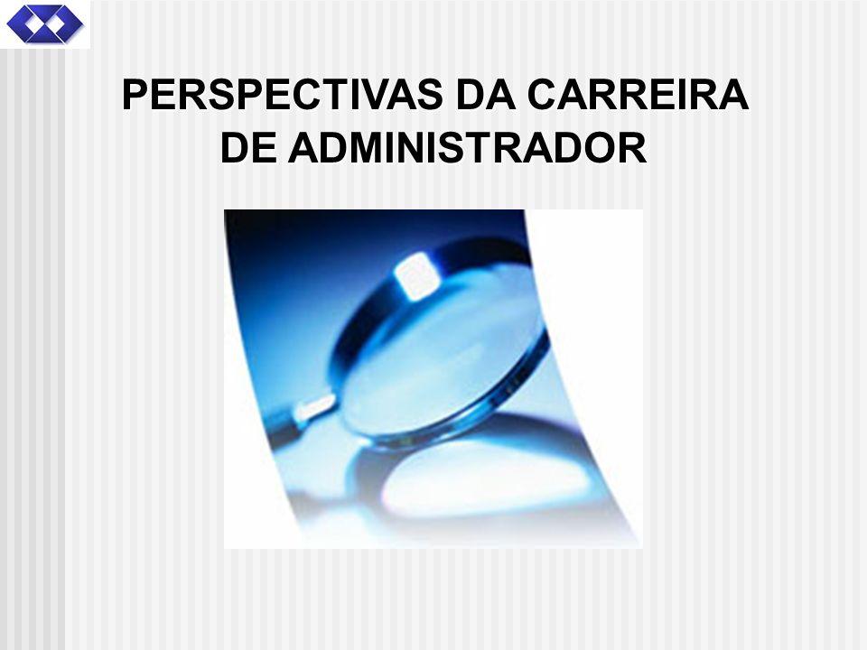 PERSPECTIVAS DA CARREIRA DE ADMINISTRADOR