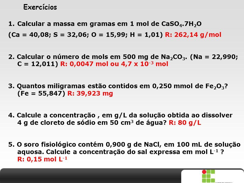 Exercícios Calcular a massa em gramas em 1 mol de CaSO4.7H2O