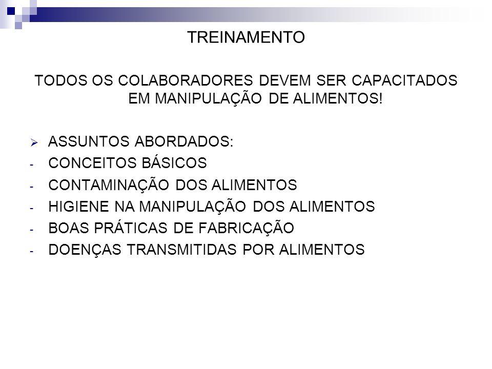 TREINAMENTO TODOS OS COLABORADORES DEVEM SER CAPACITADOS EM MANIPULAÇÃO DE ALIMENTOS! ASSUNTOS ABORDADOS: