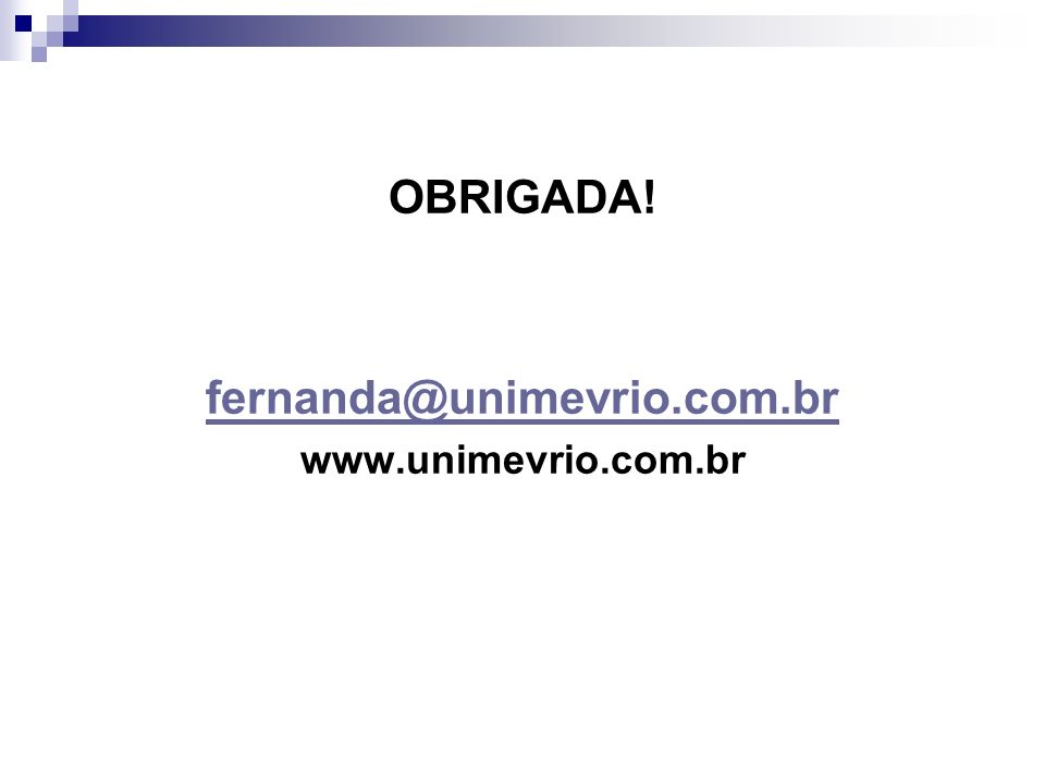 OBRIGADA! fernanda@unimevrio.com.br