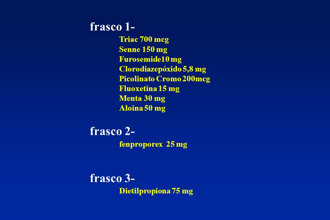 frasco 1- frasco 3- Triac 700 mcg frasco 2- fenproporex 25 mg