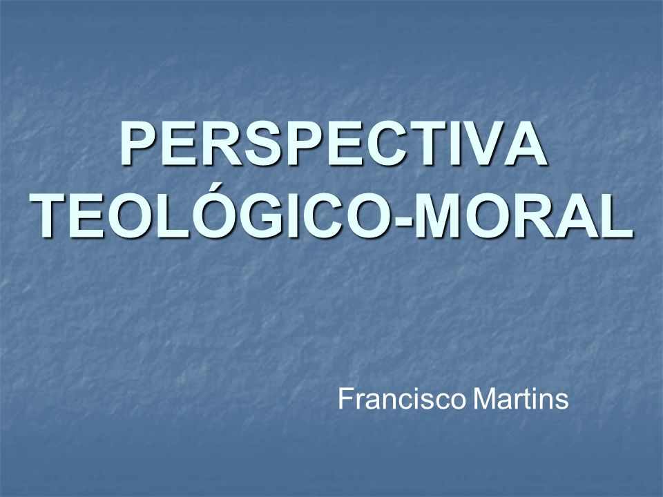 PERSPECTIVA TEOLÓGICO-MORAL