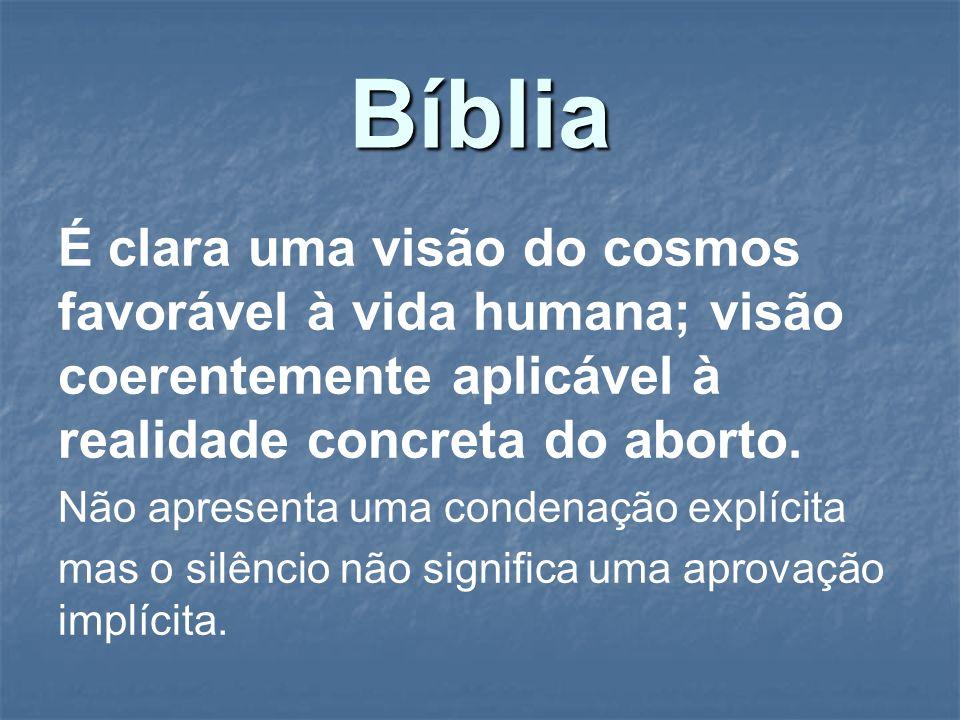 BíbliaÉ clara uma visão do cosmos favorável à vida humana; visão coerentemente aplicável à realidade concreta do aborto.