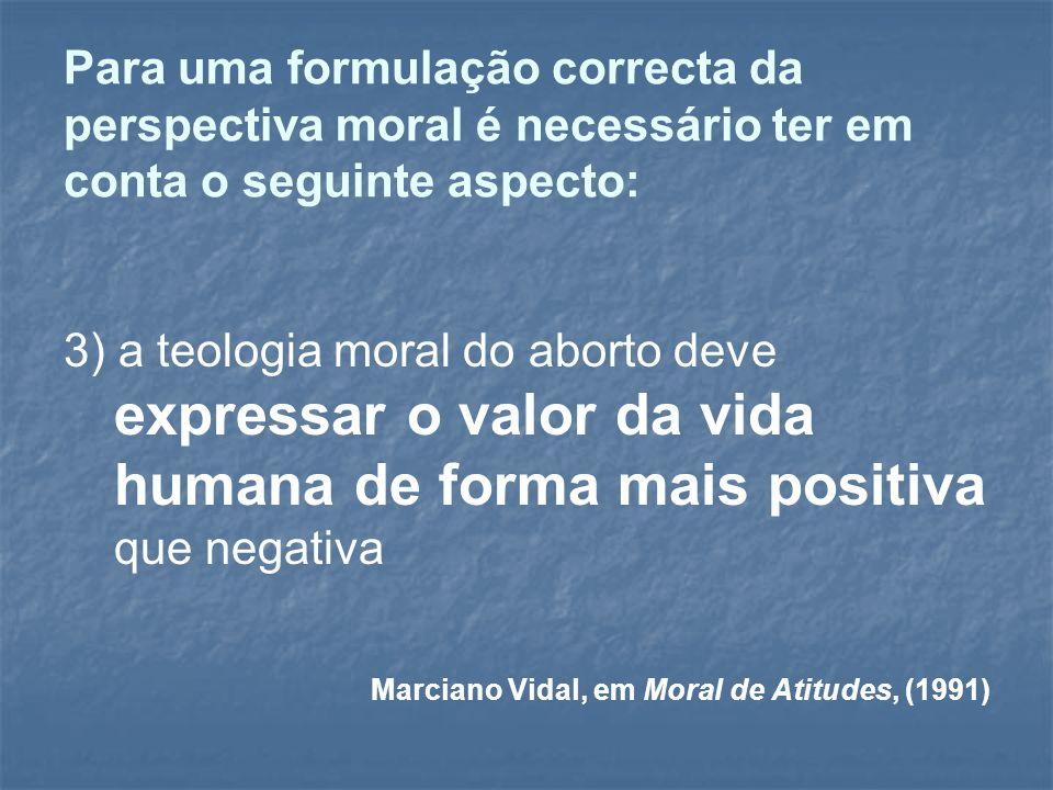 Para uma formulação correcta da perspectiva moral é necessário ter em conta o seguinte aspecto: