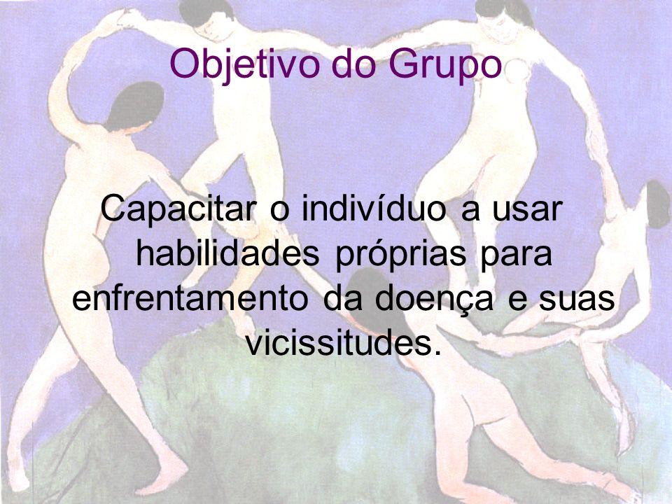 Objetivo do Grupo Capacitar o indivíduo a usar habilidades próprias para enfrentamento da doença e suas vicissitudes.