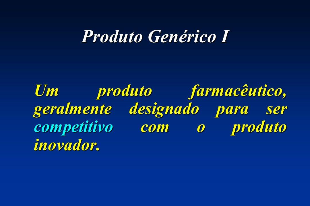 Produto Genérico IUm produto farmacêutico, geralmente designado para ser competitivo com o produto inovador.