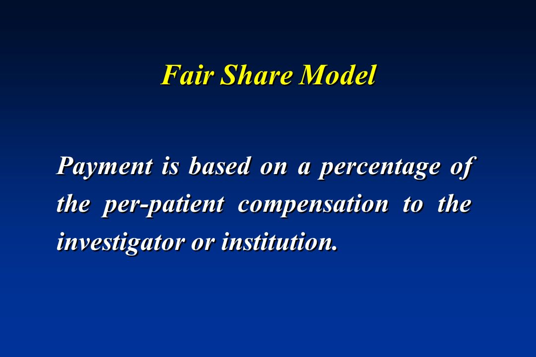 Fair Share ModelPayment is based on a percentage of the per-patient compensation to the investigator or institution.