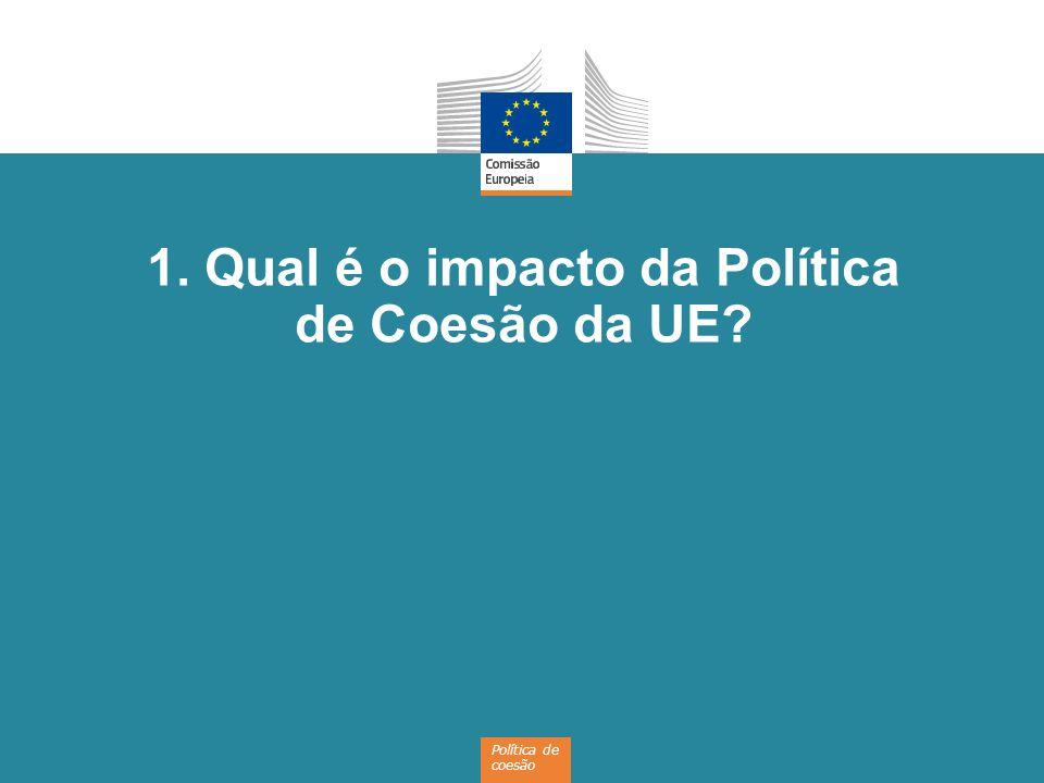 1. Qual é o impacto da Política de Coesão da UE