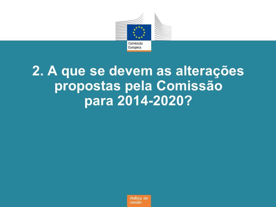 2. A que se devem as alterações propostas pela Comissão para 2014-2020