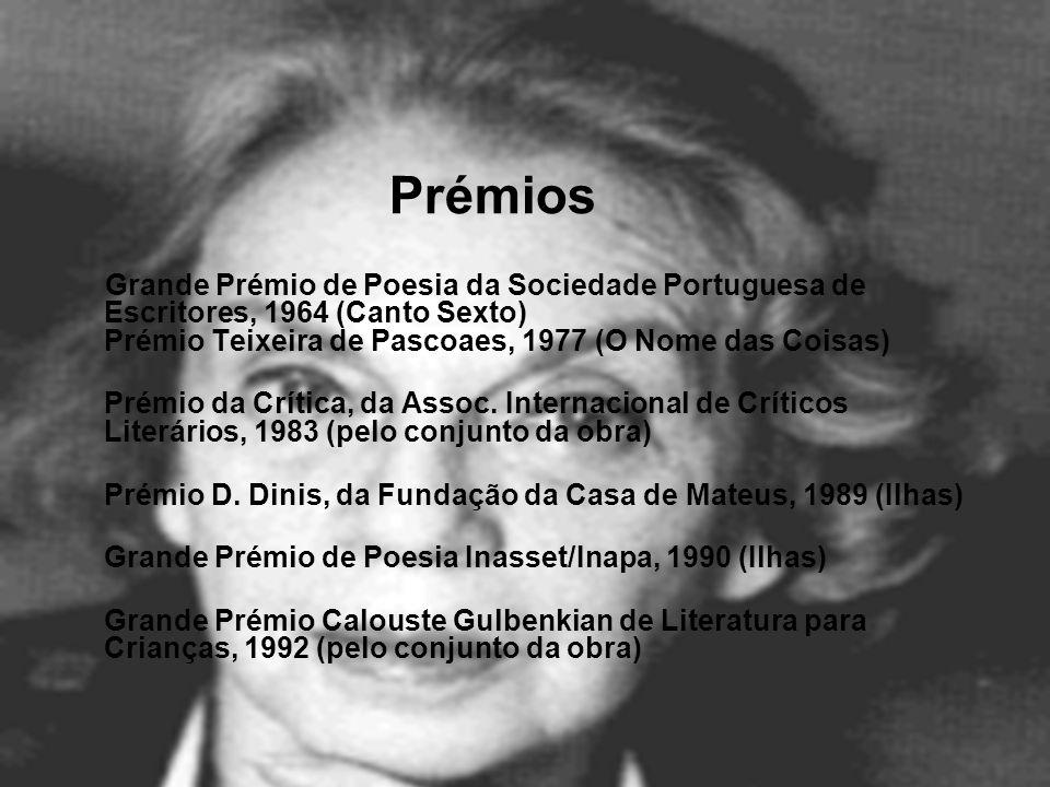 PrémiosGrande Prémio de Poesia da Sociedade Portuguesa de Escritores, 1964 (Canto Sexto) Prémio Teixeira de Pascoaes, 1977 (O Nome das Coisas)