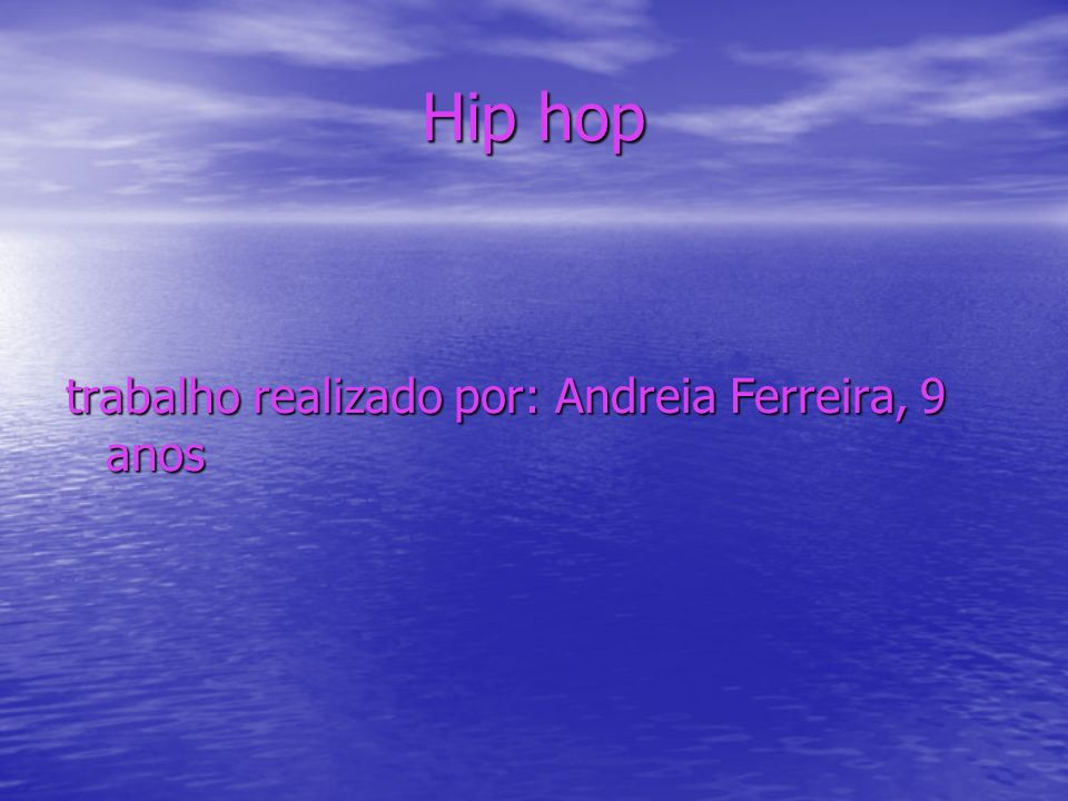 Hip hop trabalho realizado por: Andreia Ferreira, 9 anos