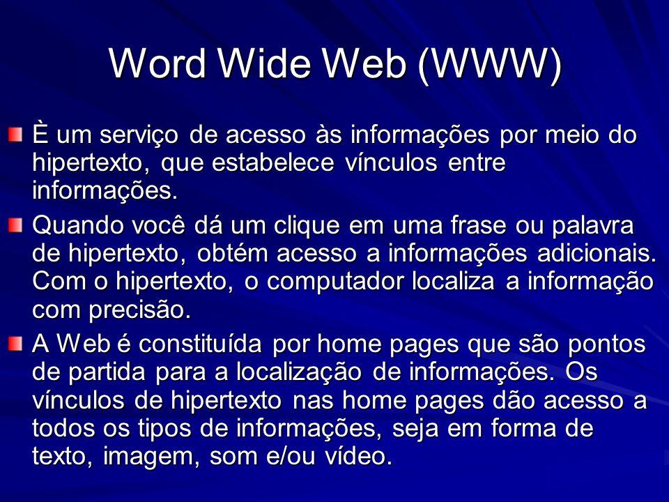 Word Wide Web (WWW)È um serviço de acesso às informações por meio do hipertexto, que estabelece vínculos entre informações.
