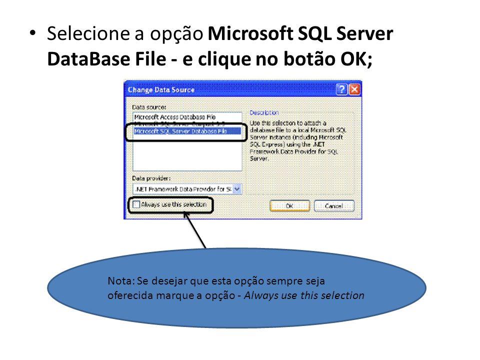 Selecione a opção Microsoft SQL Server DataBase File - e clique no botão OK;