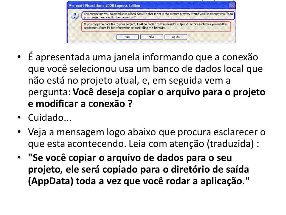 É apresentada uma janela informando que a conexão que você selecionou usa um banco de dados local que não está no projeto atual, e, em seguida vem a pergunta: Você deseja copiar o arquivo para o projeto e modificar a conexão