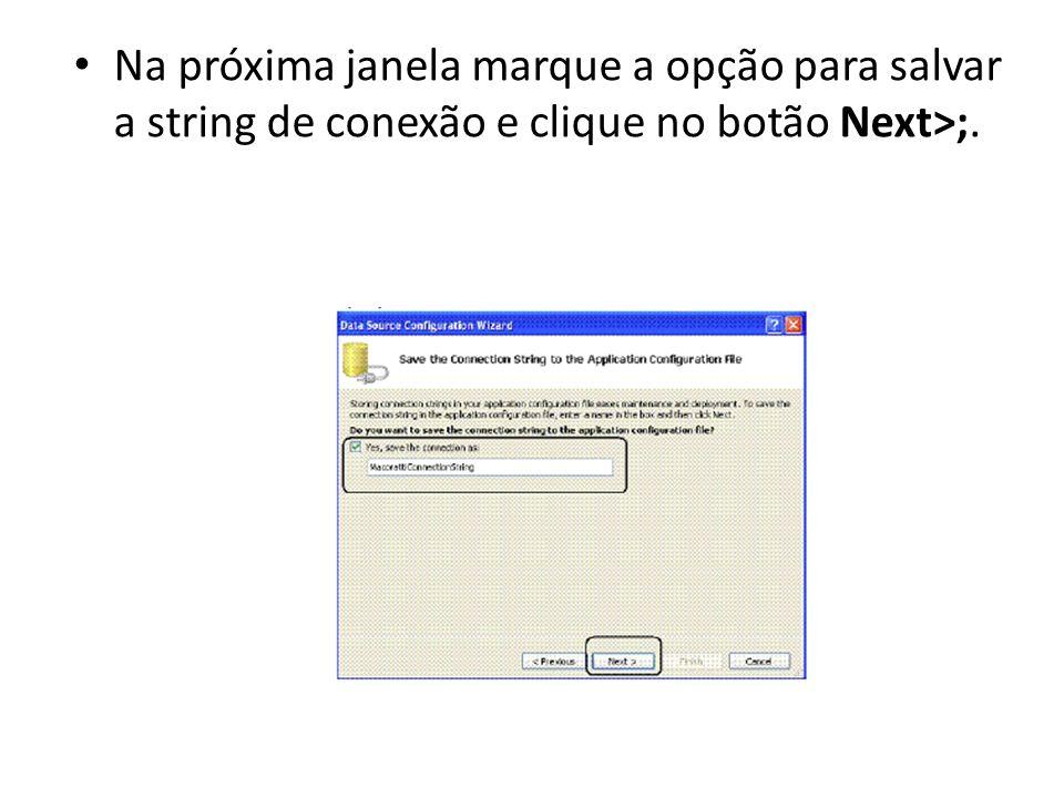 Na próxima janela marque a opção para salvar a string de conexão e clique no botão Next>;.