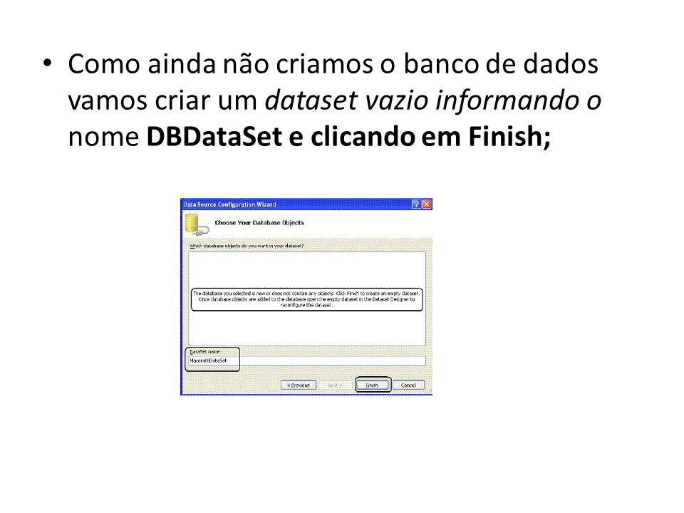 Como ainda não criamos o banco de dados vamos criar um dataset vazio informando o nome DBDataSet e clicando em Finish;