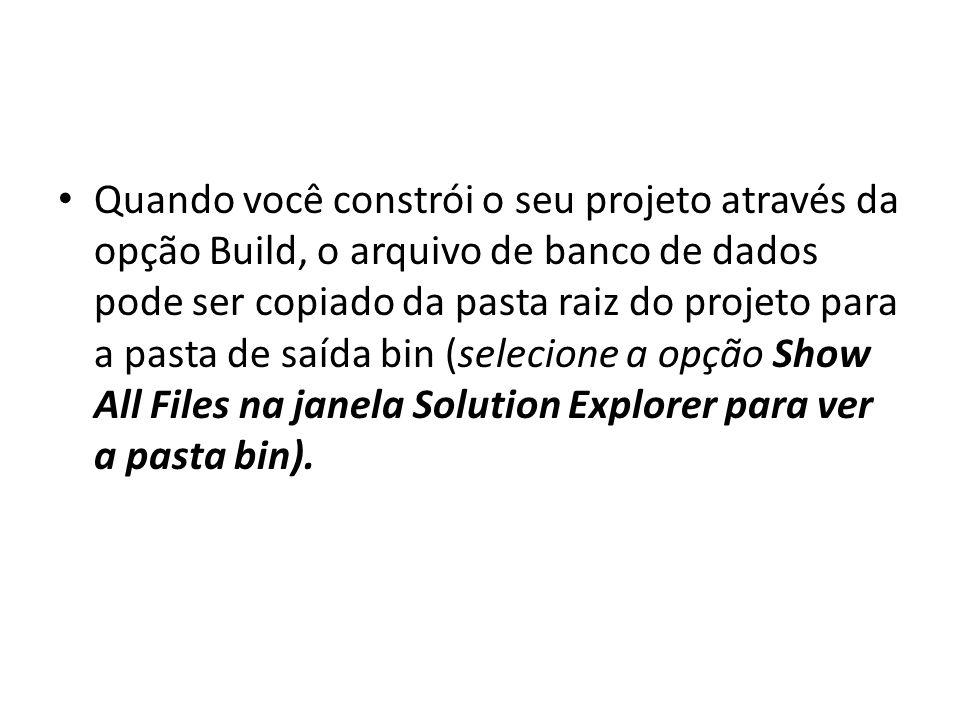 Quando você constrói o seu projeto através da opção Build, o arquivo de banco de dados pode ser copiado da pasta raiz do projeto para a pasta de saída bin (selecione a opção Show All Files na janela Solution Explorer para ver a pasta bin).