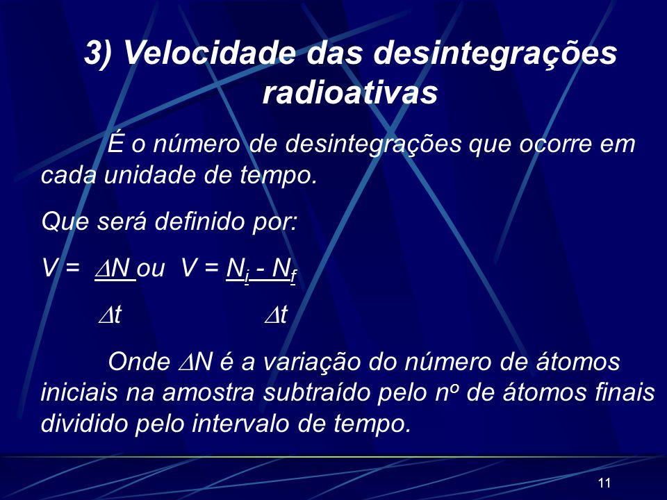 3) Velocidade das desintegrações radioativas