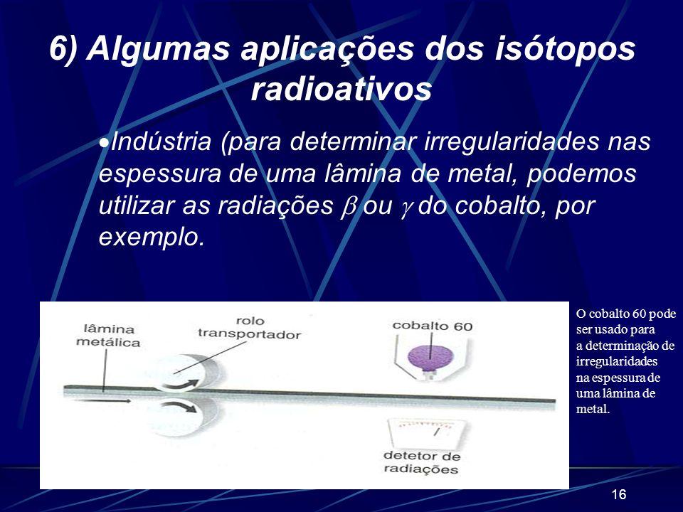 6) Algumas aplicações dos isótopos radioativos