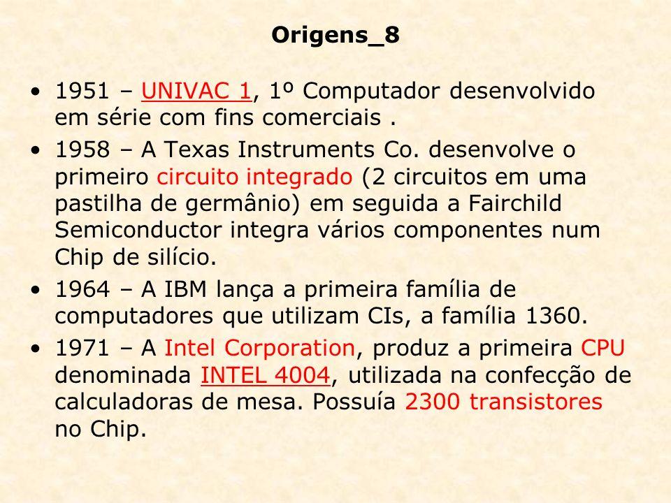 Origens_8 1951 – UNIVAC 1, 1º Computador desenvolvido em série com fins comerciais .