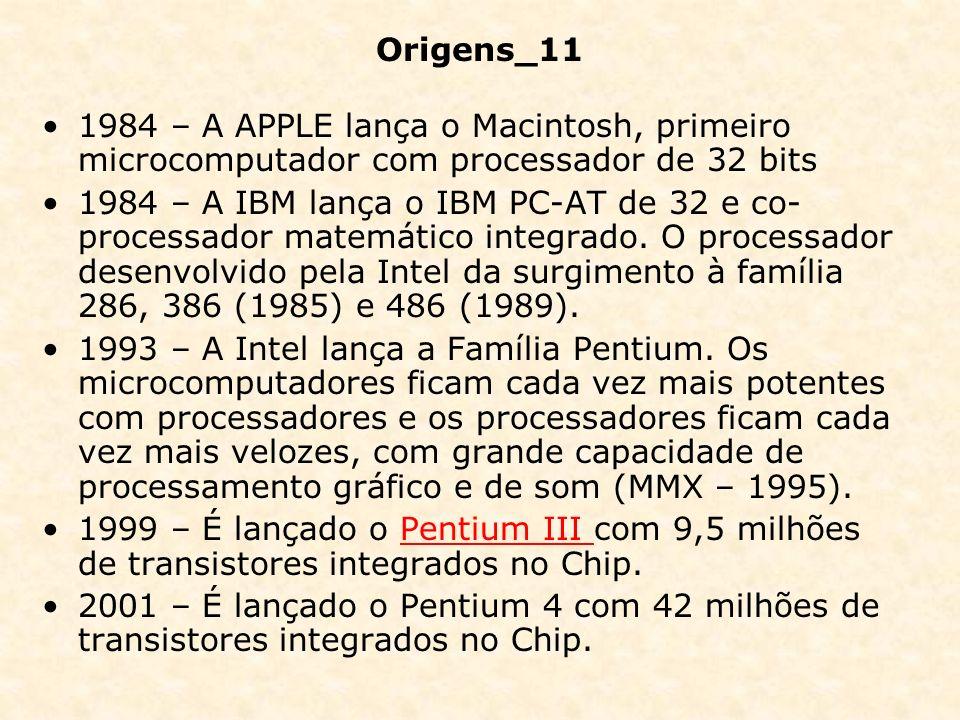 Origens_11 1984 – A APPLE lança o Macintosh, primeiro microcomputador com processador de 32 bits.
