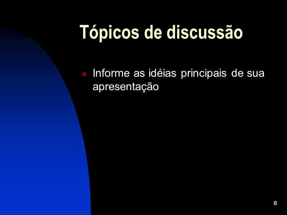 Tópicos de discussão Informe as idéias principais de sua apresentação