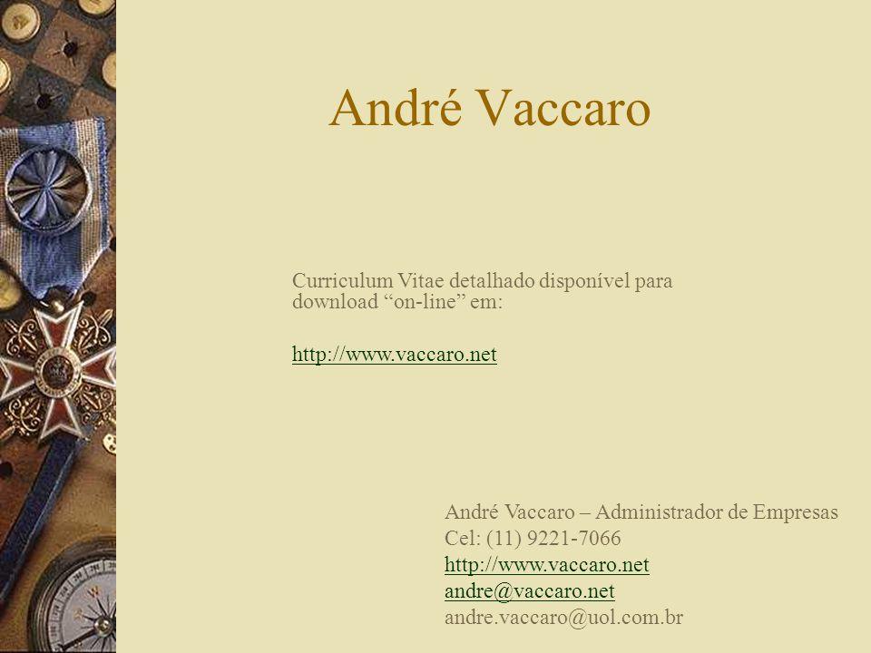 André Vaccaro Curriculum Vitae detalhado disponível para download on-line em: http://www.vaccaro.net.