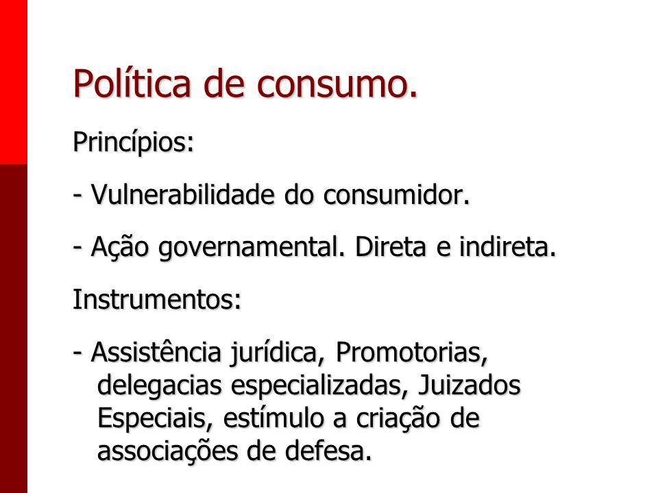 Política de consumo. Princípios: - Vulnerabilidade do consumidor.