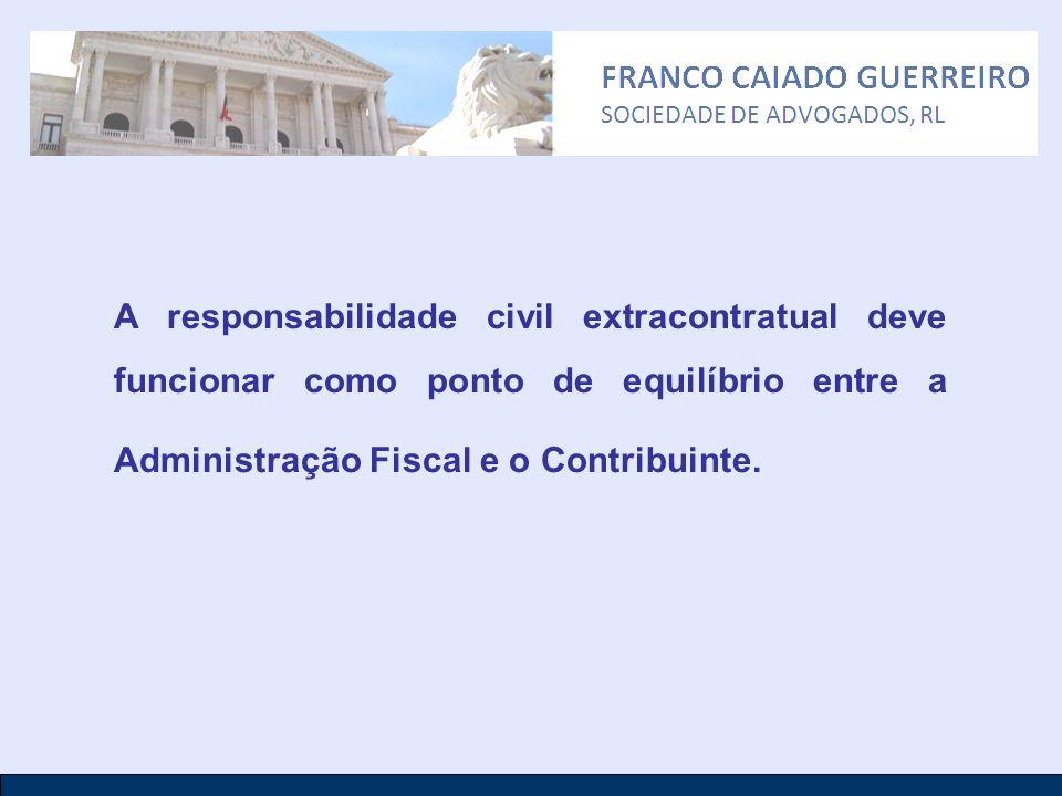A responsabilidade civil extracontratual deve funcionar como ponto de equilíbrio entre a Administração Fiscal e o Contribuinte.