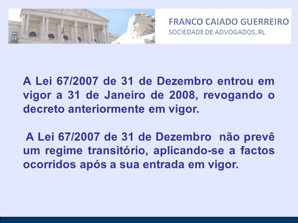 A Lei 67/2007 de 31 de Dezembro entrou em vigor a 31 de Janeiro de 2008, revogando o decreto anteriormente em vigor.