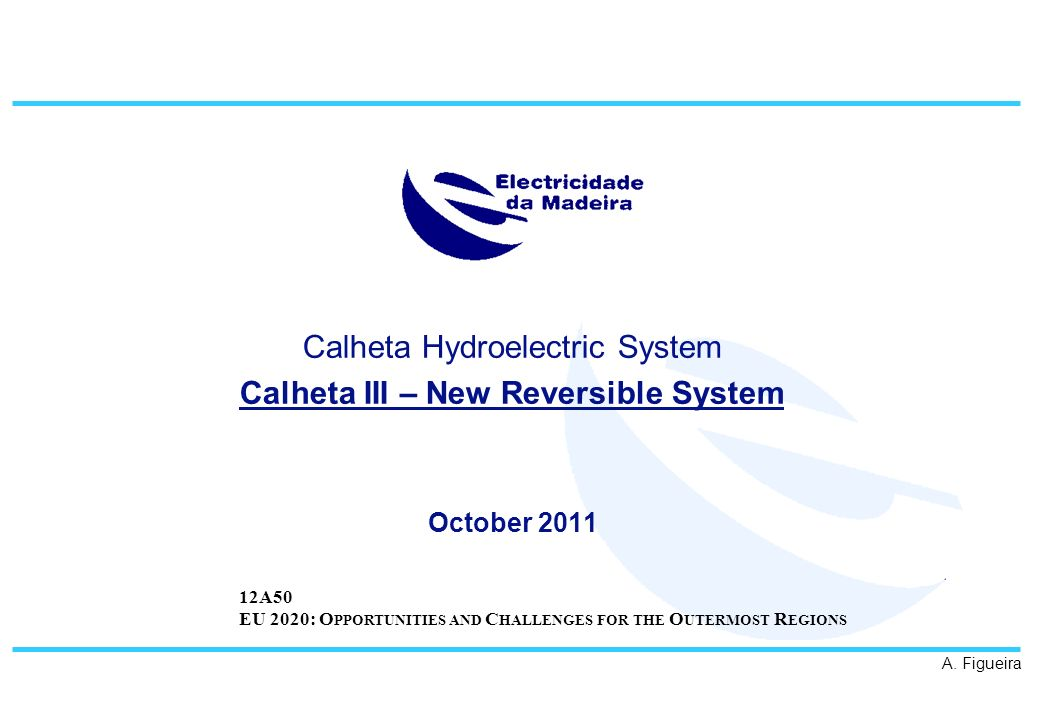 Calheta Hydroelectric System Calheta III – New Reversible System October 2011