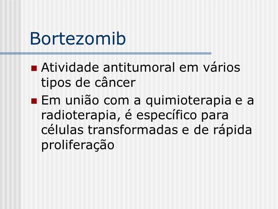 Bortezomib Atividade antitumoral em vários tipos de câncer