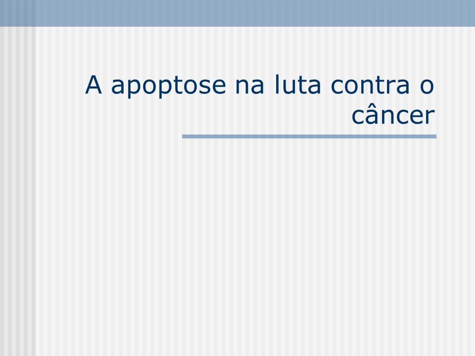 A apoptose na luta contra o câncer